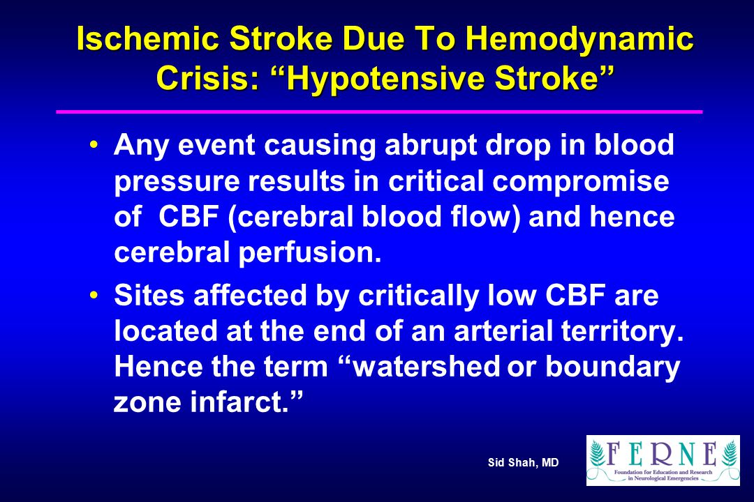 """Ischemic Stroke Due To Hemodynamic Crisis: """"Hypotensive Stroke"""" Any event causing abrupt drop in blood pressure results in critical compromise of CBF"""