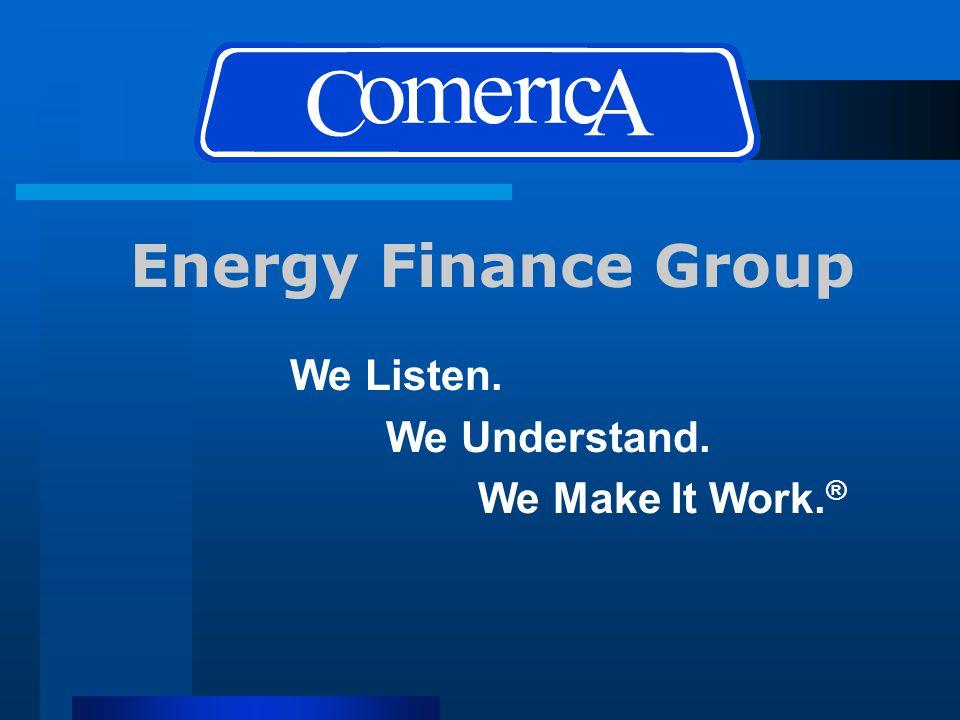 We Listen. We Understand. We Make It Work. ® Energy Finance Group