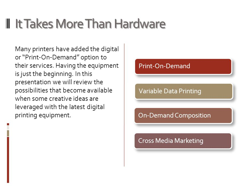 It Takes More Than Hardware Many printers have added the digital or Print-On-Demand option to their services.