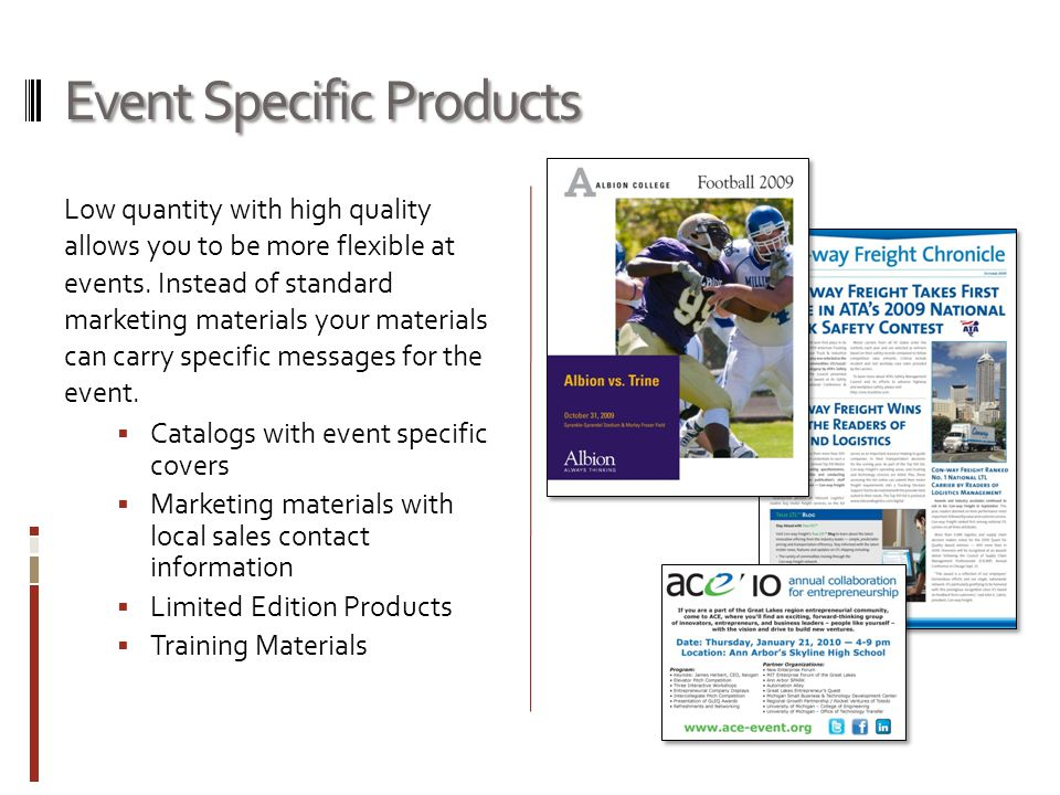 Event Specific Products Low quantity with high quality allows you to be more flexible at events.