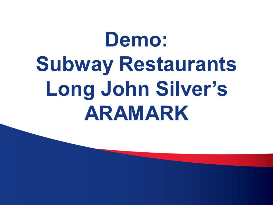 13 Demo: Subway Restaurants Long John Silver's ARAMARK