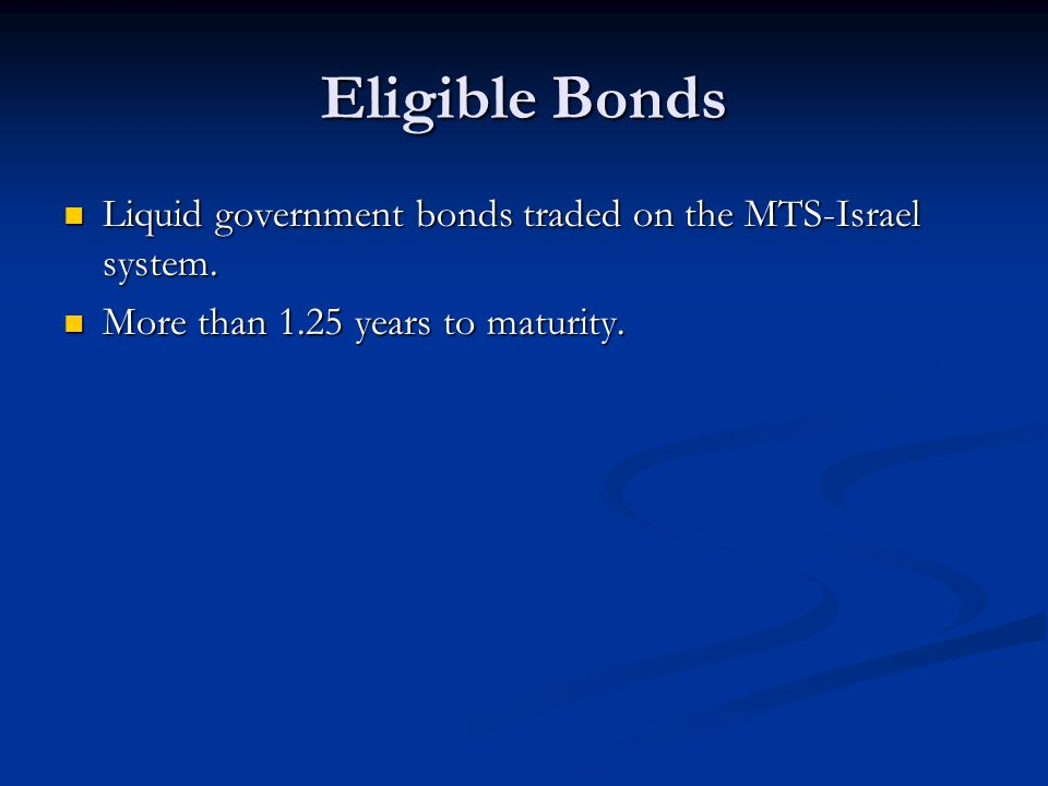 Eligible Bonds Liquid government bonds traded on the MTS-Israel system.