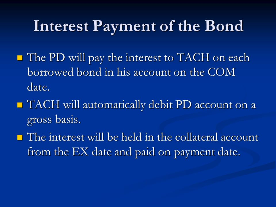 Interest Payment of the Bond The PD will pay the interest to TACH on each borrowed bond in his account on the COM date.