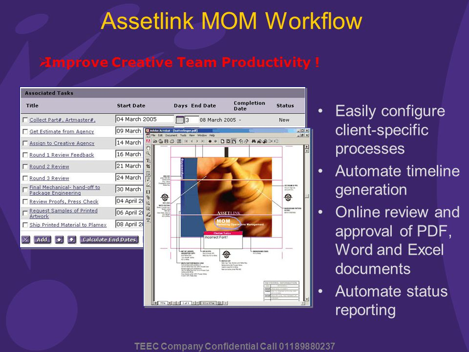 TEEC Company Confidential Call 01189880237 Assetlink MOM Workflow Easily configure client-specific processes Automate timeline generation Online review and approval of PDF, Word and Excel documents Automate status reporting  Improve Creative Team Productivity !