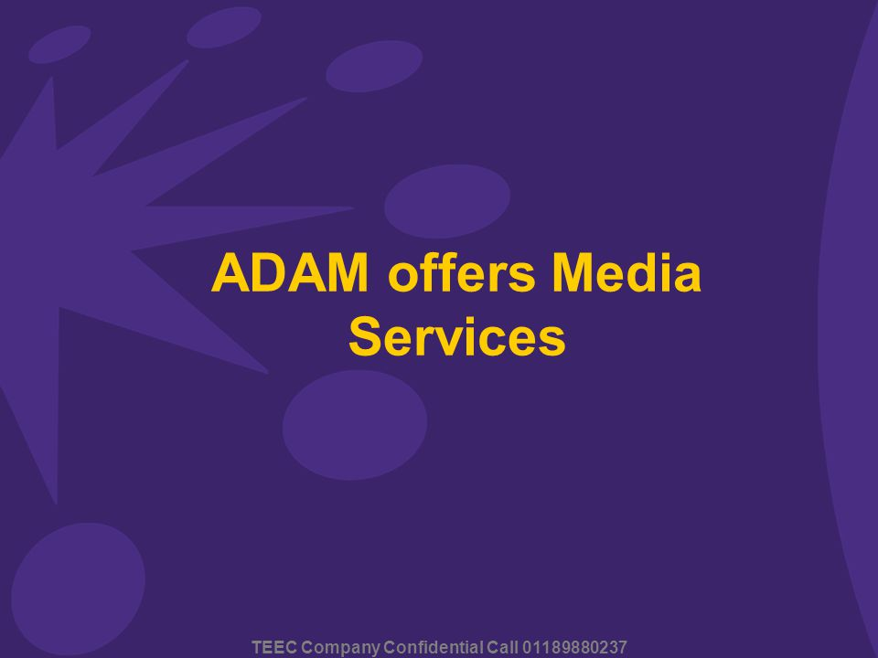 TEEC Company Confidential Call 01189880237 ADAM offers Media Services