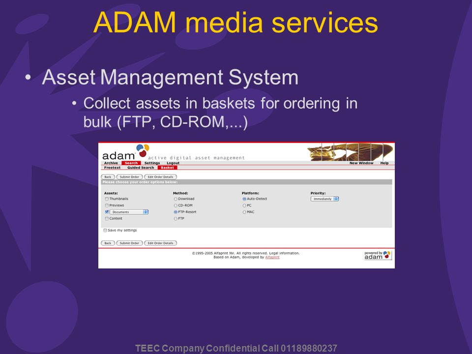 TEEC Company Confidential Call 01189880237 ADAM media services Asset Management System Collect assets in baskets for ordering in bulk (FTP, CD-ROM,...)