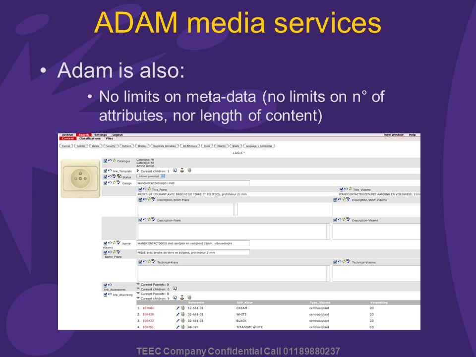 TEEC Company Confidential Call 01189880237 ADAM media services Adam is also: No limits on meta-data (no limits on n° of attributes, nor length of content)