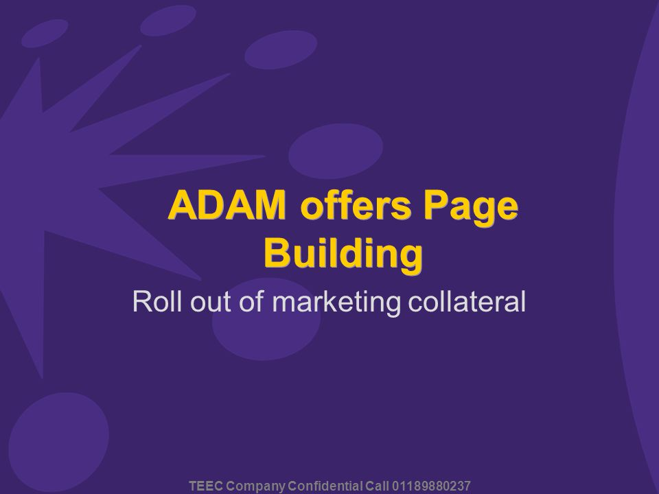 TEEC Company Confidential Call 01189880237 Roll out of marketing collateral ADAM offers Page Building