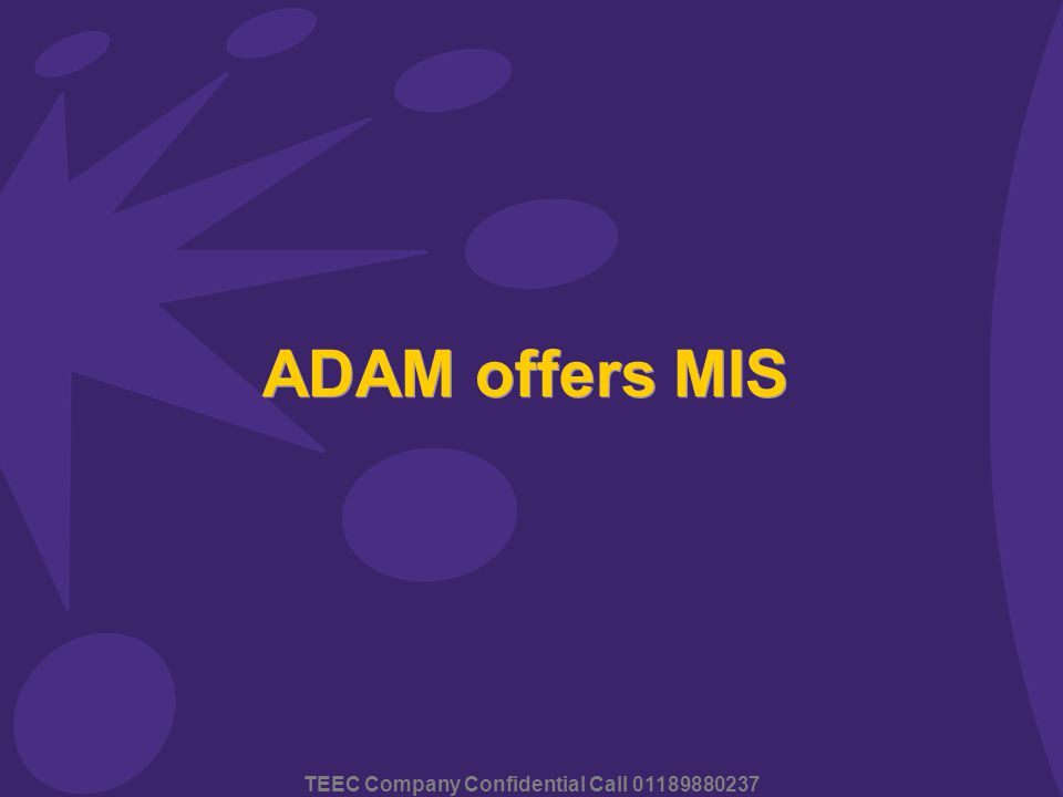 TEEC Company Confidential Call 01189880237 ADAM offers MIS