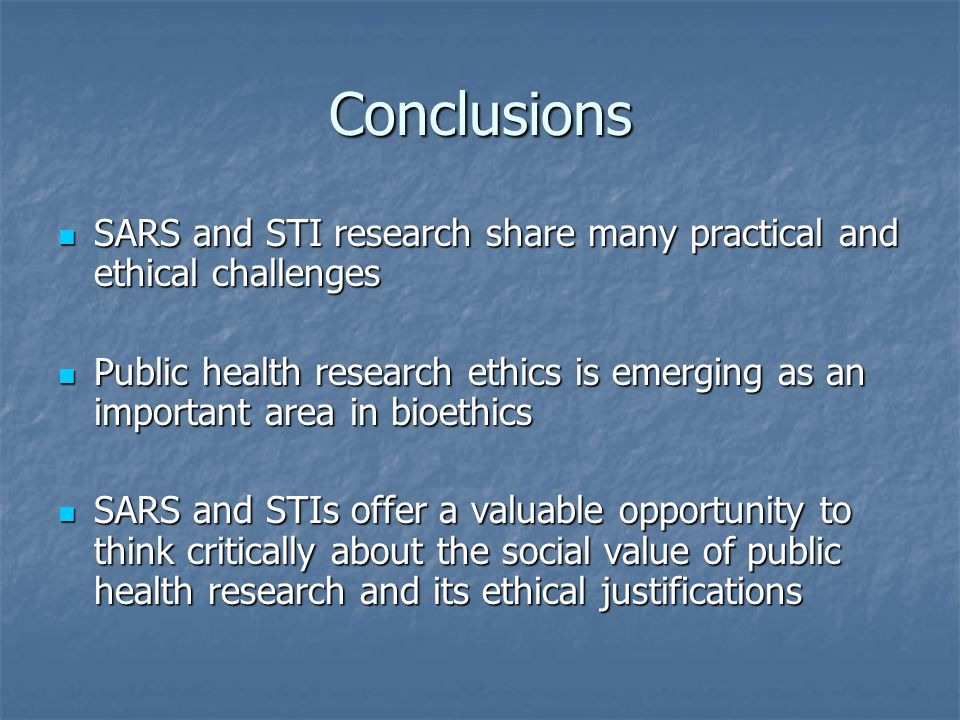 Conclusions SARS and STI research share many practical and ethical challenges SARS and STI research share many practical and ethical challenges Public