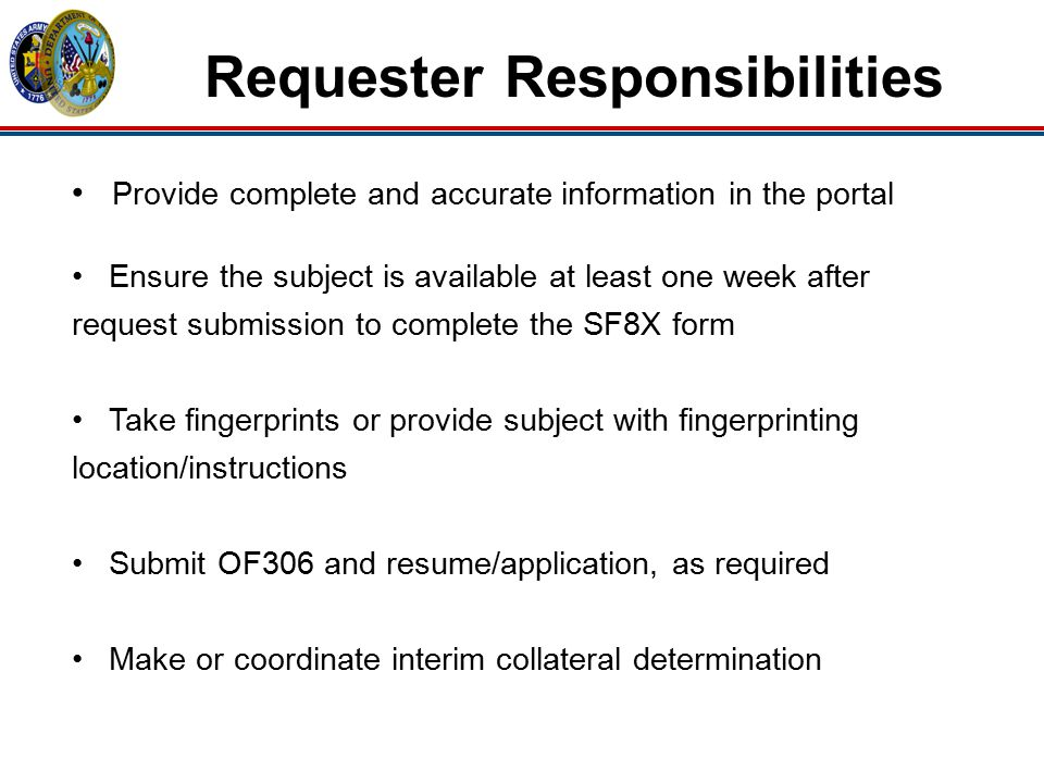Requester Responsibilities Provide complete and accurate information in the portal Ensure the subject is available at least one week after request sub