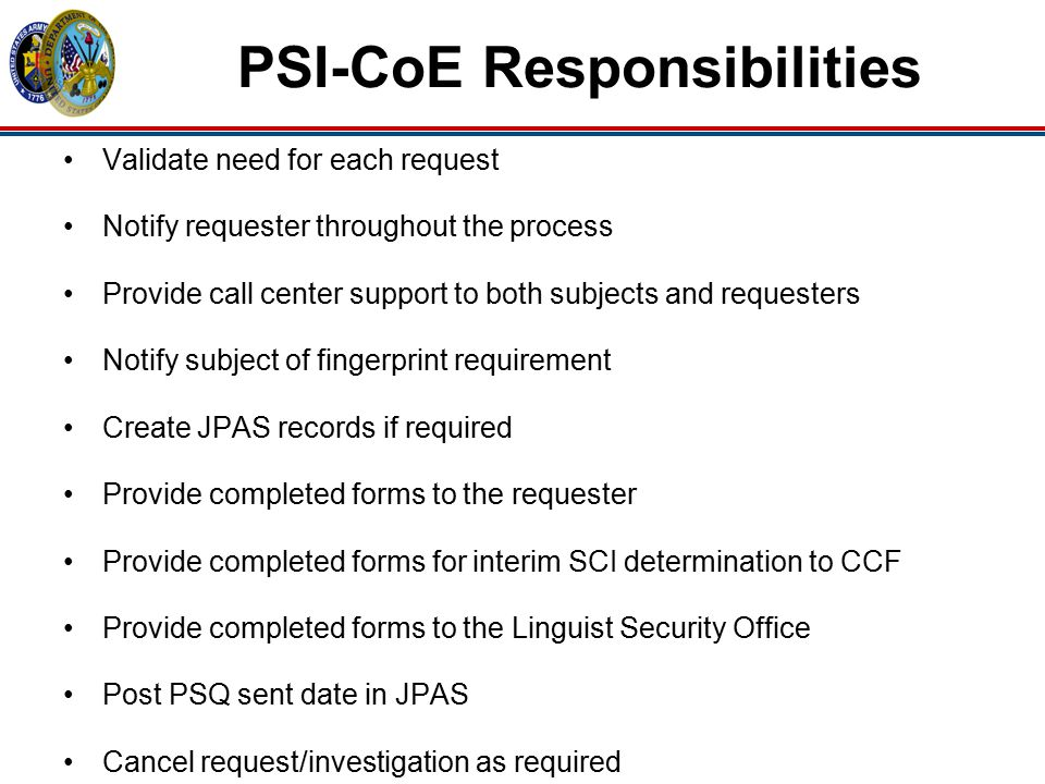 PSI-CoE Responsibilities Validate need for each request Notify requester throughout the process Provide call center support to both subjects and reque