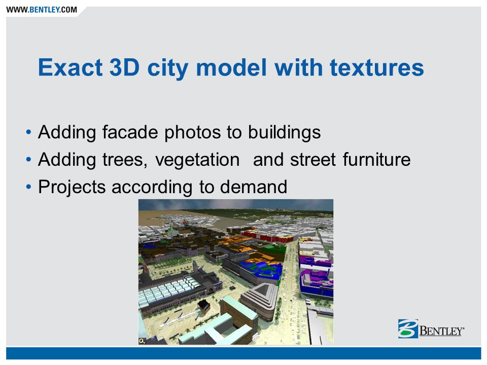 Exact 3D city model with textures Adding facade photos to buildings Adding trees, vegetation and street furniture Projects according to demand