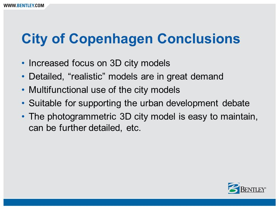 "City of Copenhagen Conclusions Increased focus on 3D city models Detailed, ""realistic"" models are in great demand Multifunctional use of the city mode"