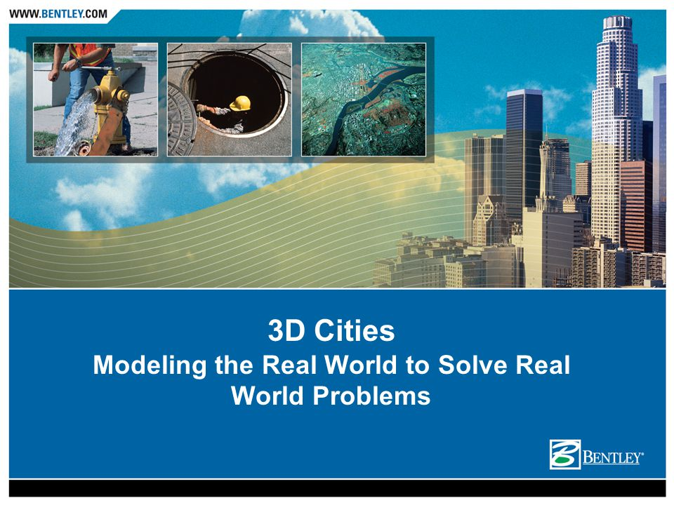 3D Cities Modeling the Real World to Solve Real World Problems