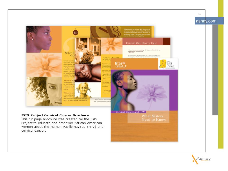 ISIS Project Cervical Cancer Brochure This 12 page brochure was created for the ISIS Project to educate and empower African-American women about the H