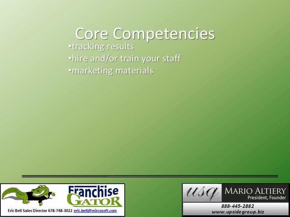 Core Competencies tracking results tracking results hire and/or train your staff hire and/or train your staff marketing materials marketing materials