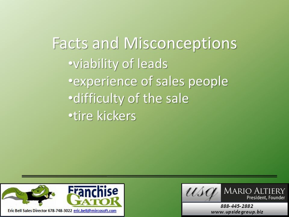 Facts and Misconceptions viability of leads viability of leads experience of sales people experience of sales people difficulty of the sale difficulty of the sale tire kickers tire kickers