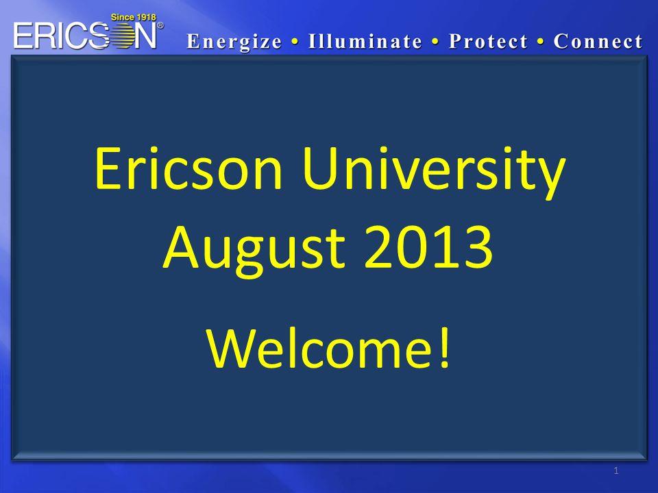 1 Ericson University August 2013 Welcome!