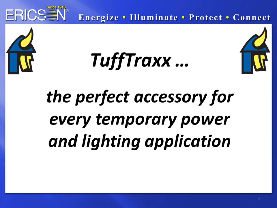 3 TuffTraxx … the perfect accessory for every temporary power and lighting application