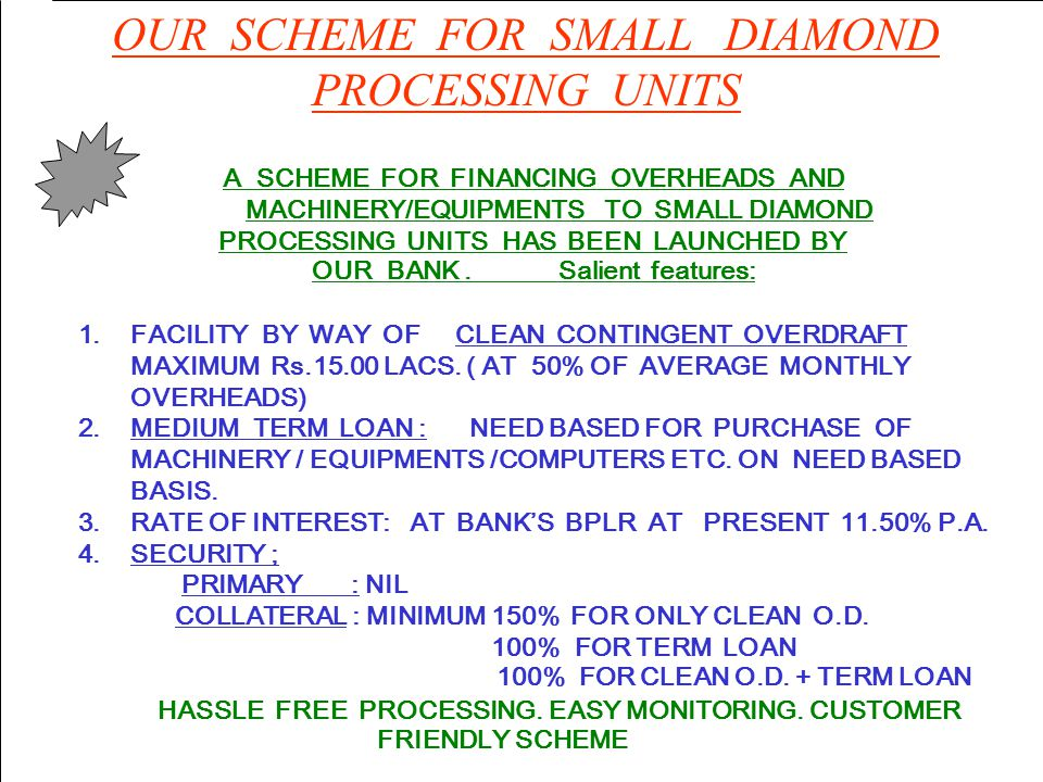 OUR SCHEME FOR SMALL DIAMOND PROCESSING UNITS A SCHEME FOR FINANCING OVERHEADS AND MACHINERY/EQUIPMENTS TO SMALL DIAMOND PROCESSING UNITS HAS BEEN LAU