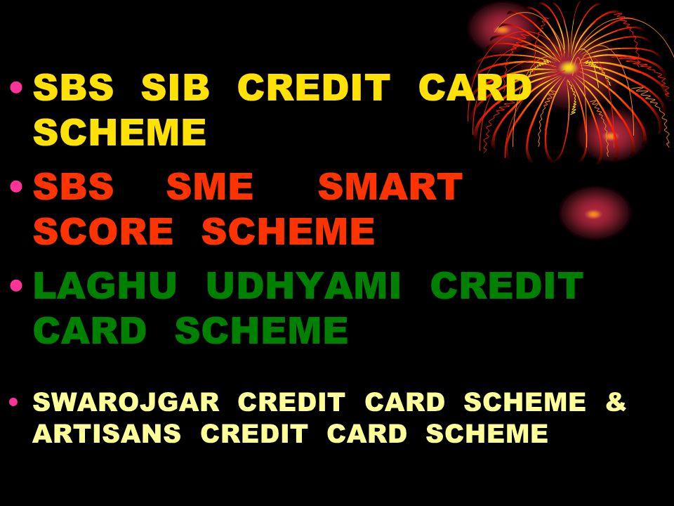 SBS SIB CREDIT CARD SCHEME SBS SME SMART SCORE SCHEME LAGHU UDHYAMI CREDIT CARD SCHEME SWAROJGAR CREDIT CARD SCHEME & ARTISANS CREDIT CARD SCHEME