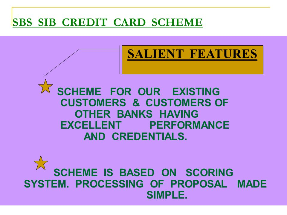 SBS SIB CREDIT CARD SCHEME SCHEME FOR OUR EXISTING CUSTOMERS & CUSTOMERS OF OTHER BANKS HAVING EXCELLENT PERFORMANCE AND CREDENTIALS. SCHEME IS BASED