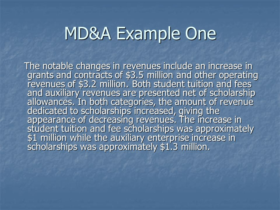 MD&A Example One The notable changes in revenues include an increase in grants and contracts of $3.5 million and other operating revenues of $3.2 million.