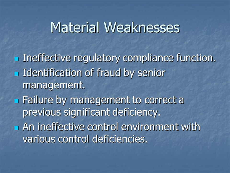 Material Weaknesses Ineffective regulatory compliance function.