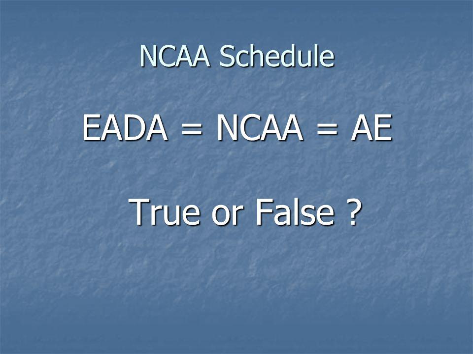 NCAA Schedule EADA = NCAA = AE True or False