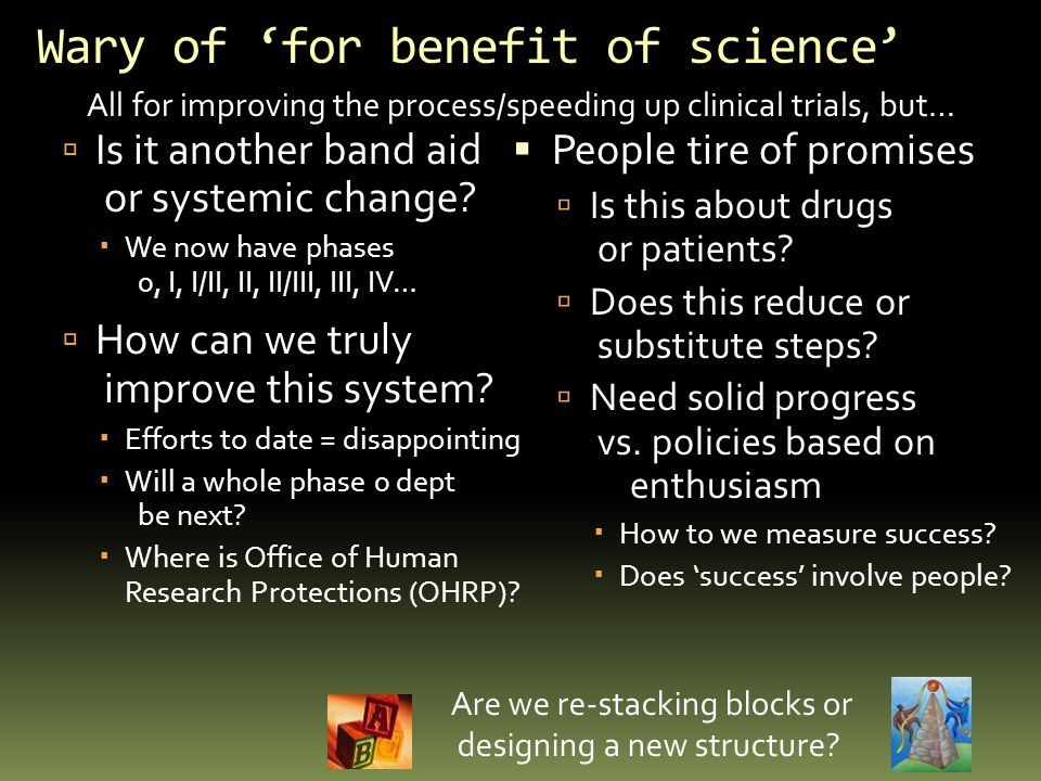 Wary of 'for benefit of science'  Is it another band aid or systemic change.