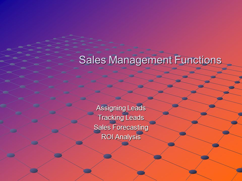 Sales Management Functions Assigning Leads Tracking Leads Sales Forecasting ROI Analysis