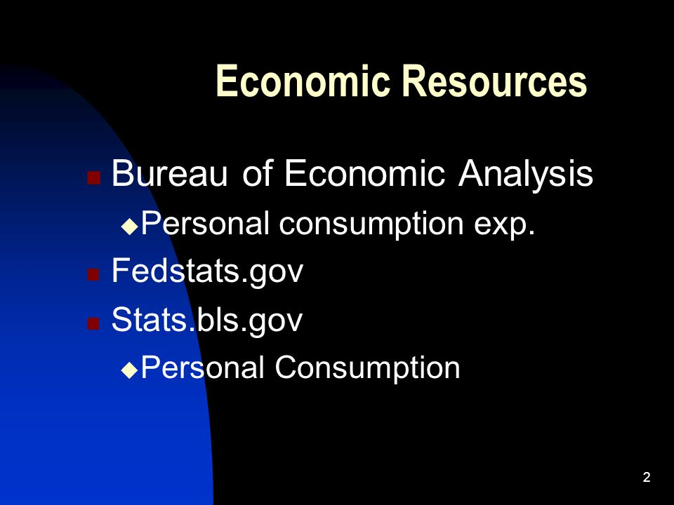 2 Economic Resources Bureau of Economic Analysis  Personal consumption exp.