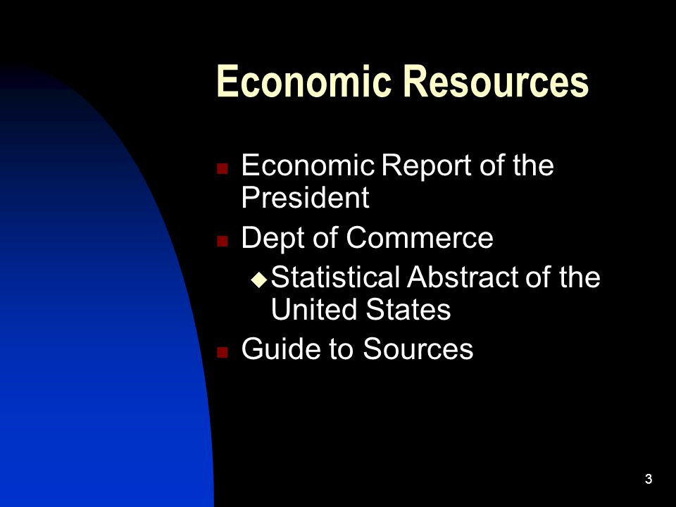 3 Economic Resources Economic Report of the President Dept of Commerce  Statistical Abstract of the United States Guide to Sources