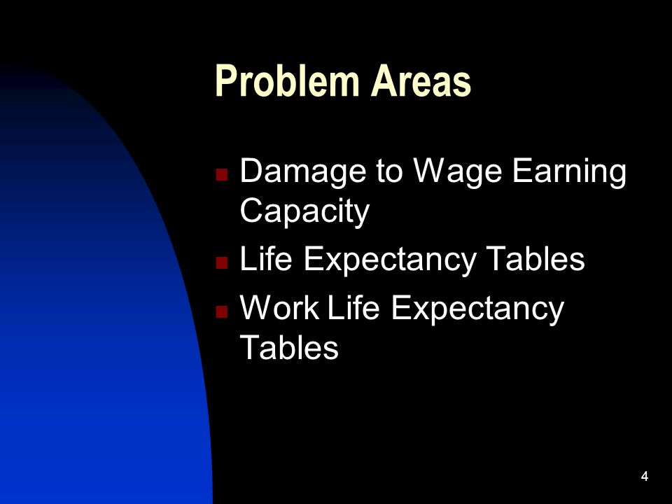 4 Problem Areas Damage to Wage Earning Capacity Life Expectancy Tables Work Life Expectancy Tables