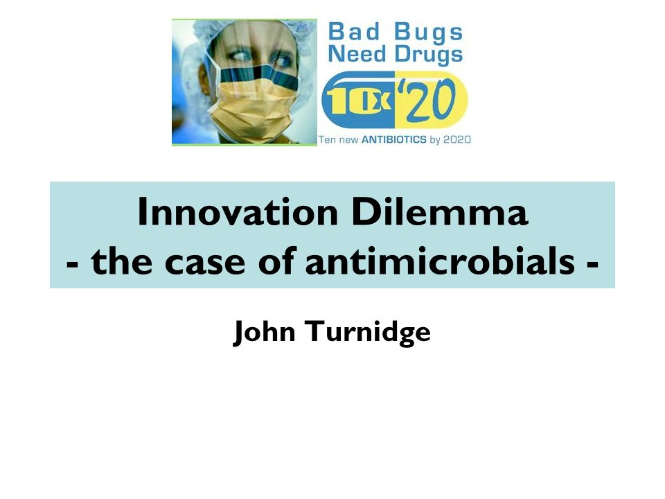 Innovation Dilemma - the case of antimicrobials - John Turnidge