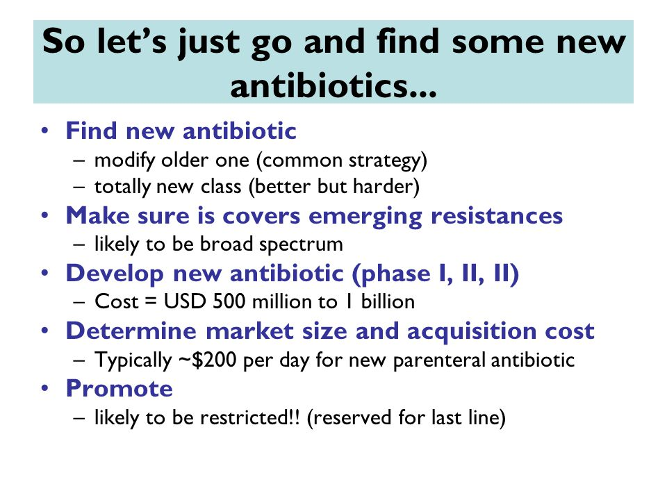So let's just go and find some new antibiotics...