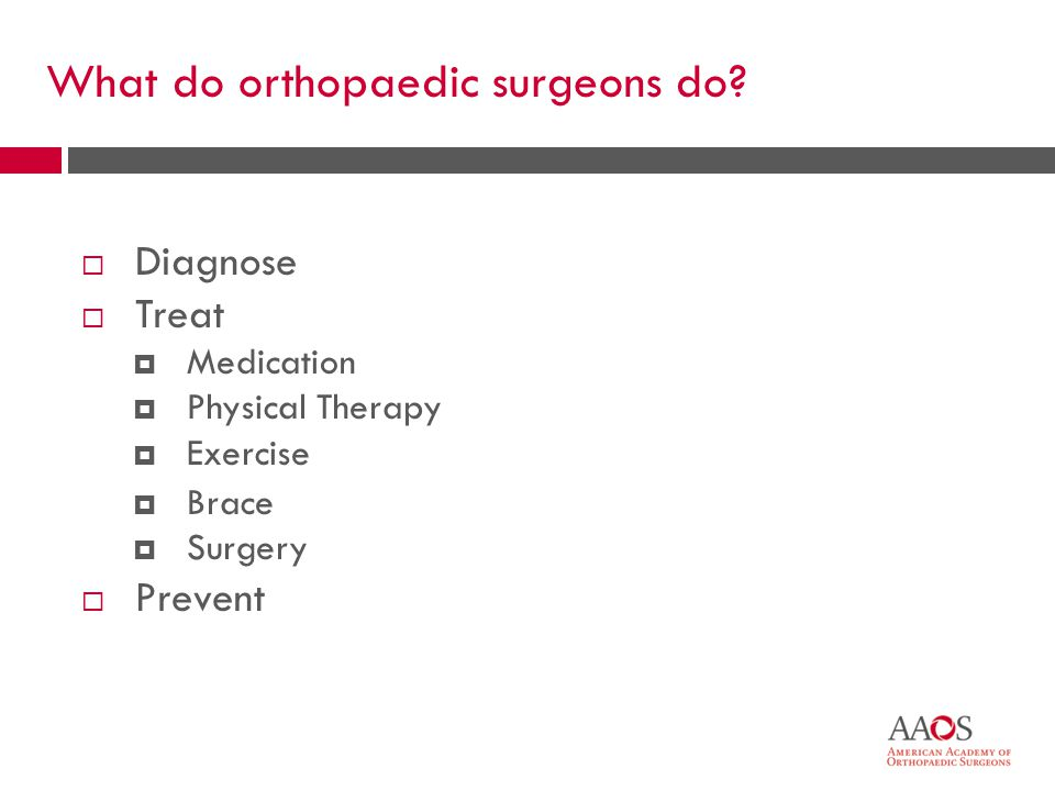 What do orthopaedic surgeons do.