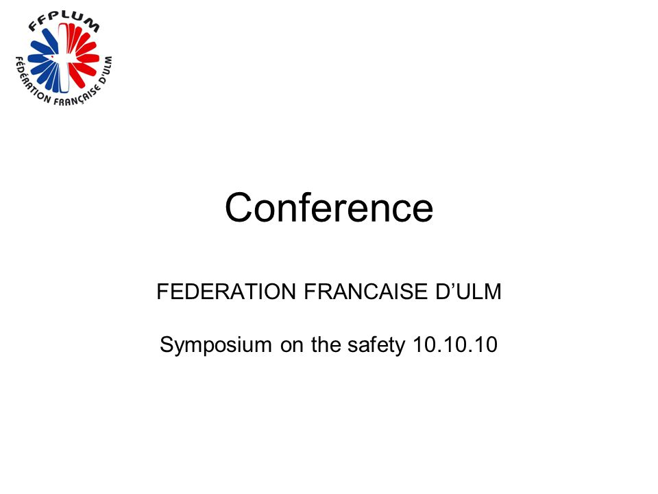 Conference FEDERATION FRANCAISE D'ULM Symposium on the safety 10.10.10