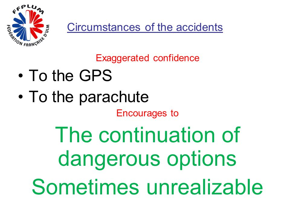 Circumstances of the accidents Exaggerated confidence To the GPS To the parachute Encourages to The continuation of dangerous options Sometimes unreal