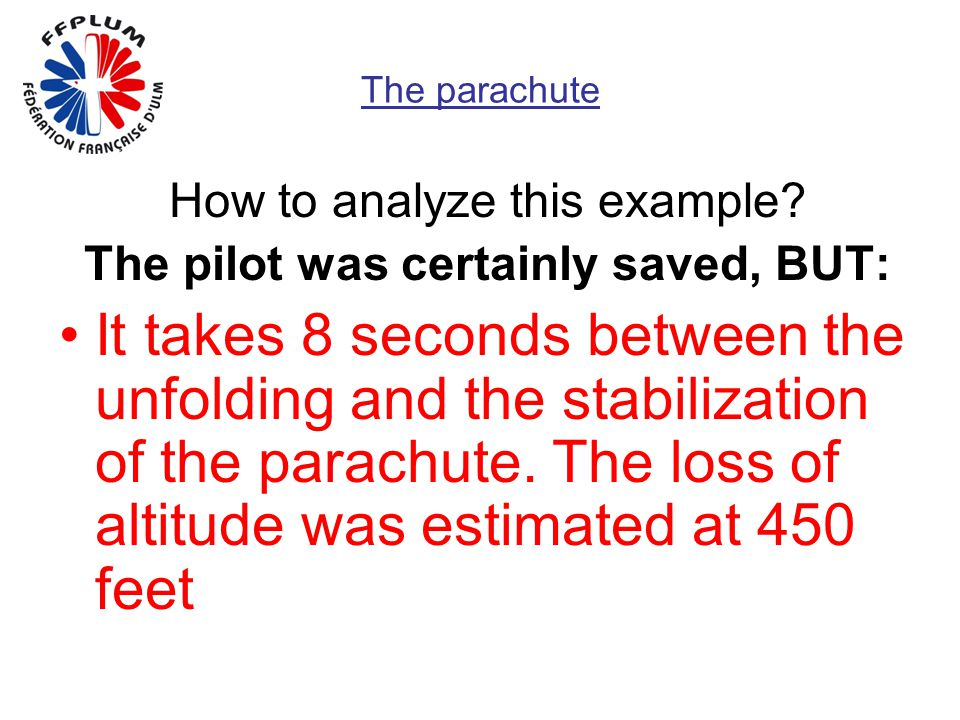 The parachute How to analyze this example? The pilot was certainly saved, BUT: It takes 8 seconds between the unfolding and the stabilization of the p