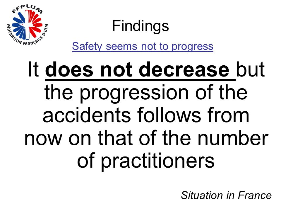 Findings Safety seems not to progress It does not decrease but the progression of the accidents follows from now on that of the number of practitioner