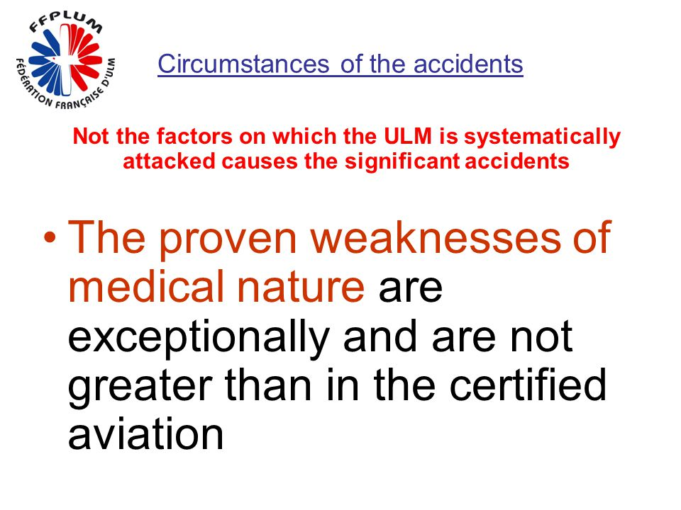 Circumstances of the accidents Not the factors on which the ULM is systematically attacked causes the significant accidents The proven weaknesses of m