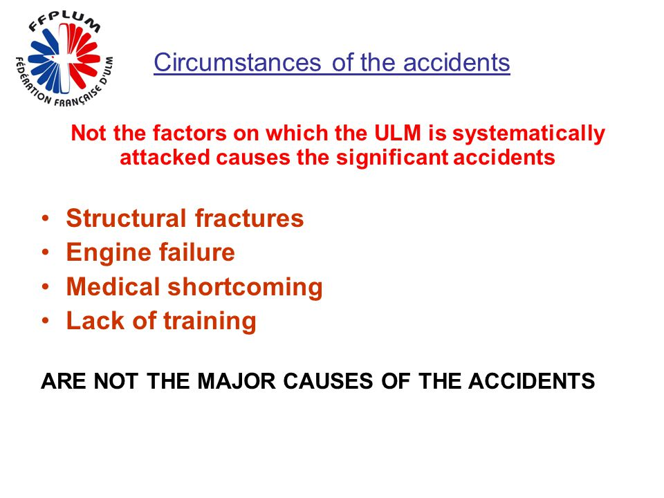 Circumstances of the accidents Not the factors on which the ULM is systematically attacked causes the significant accidents Structural fractures Engin