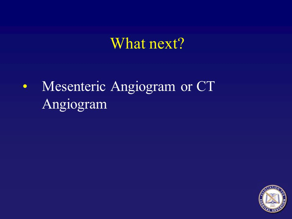 Mesenteric Angiogram or CT Angiogram