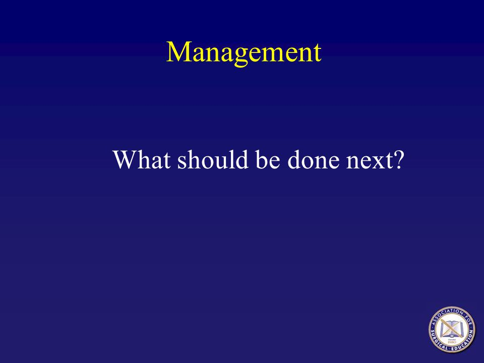 Management What should be done next?