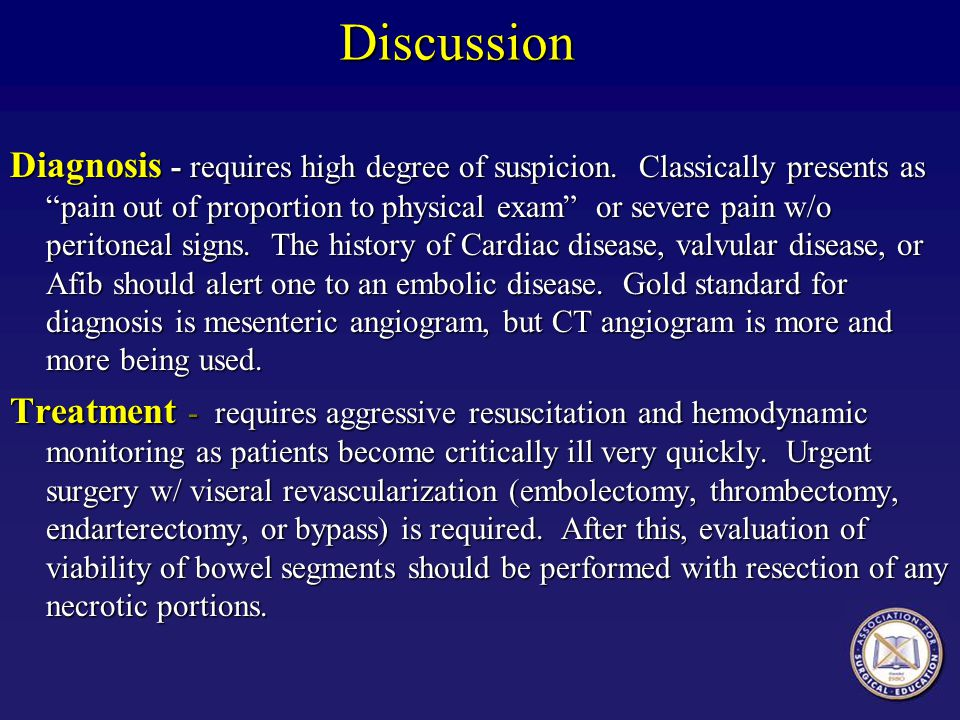 "Discussion Diagnosis - requires high degree of suspicion. Classically presents as ""pain out of proportion to physical exam"" or severe pain w/o periton"
