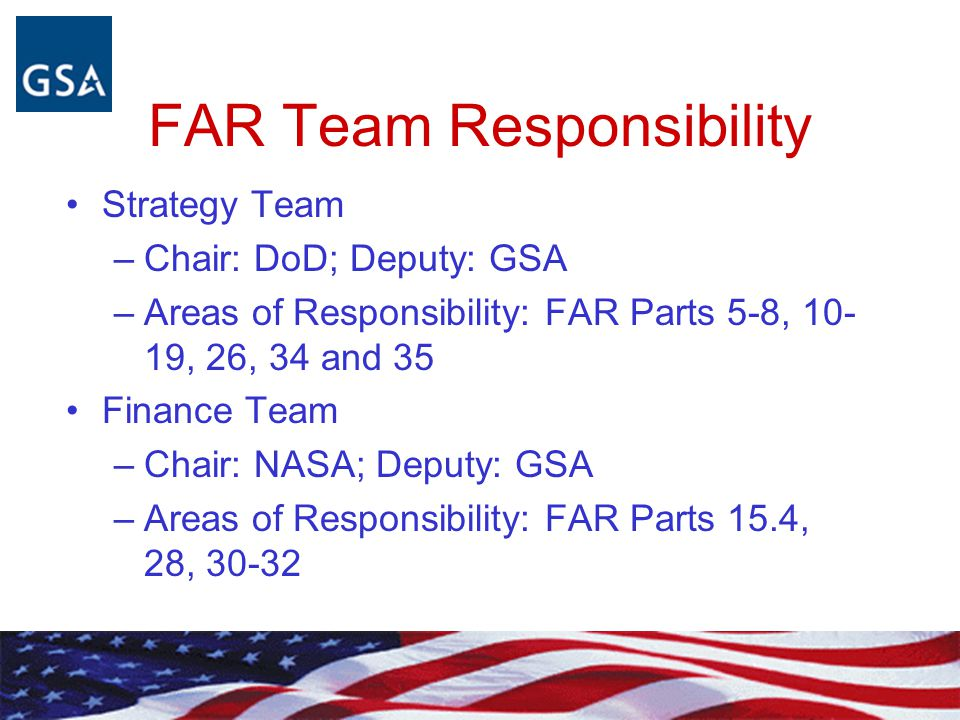 FAR TEAMS ADVISE COUNCILS FAR signatories (GSA, DoD, NASA) Five interagency teams Chaired by DOD, NASA and GSA