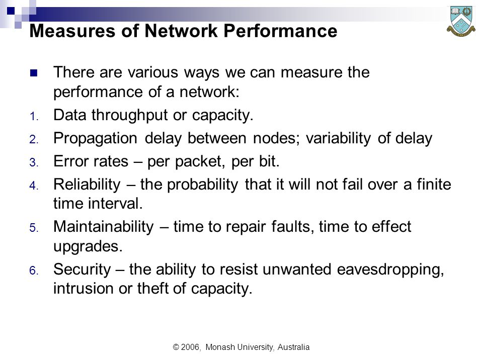 © 2006, Monash University, Australia Measures of Network Performance There are various ways we can measure the performance of a network: 1.