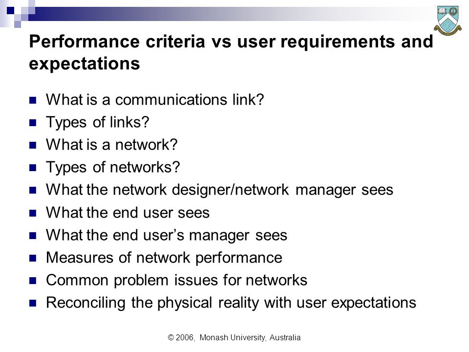 © 2006, Monash University, Australia Performance criteria vs user requirements and expectations What is a communications link? Types of links? What is